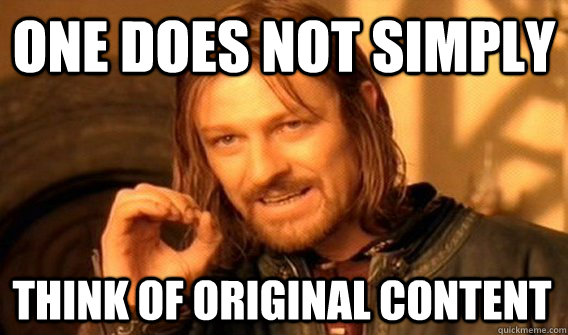 ONE DOES NOT SIMPLY THINK OF ORIGINAL CONTENT - ONE DOES NOT SIMPLY THINK OF ORIGINAL CONTENT  One Does Not Simply
