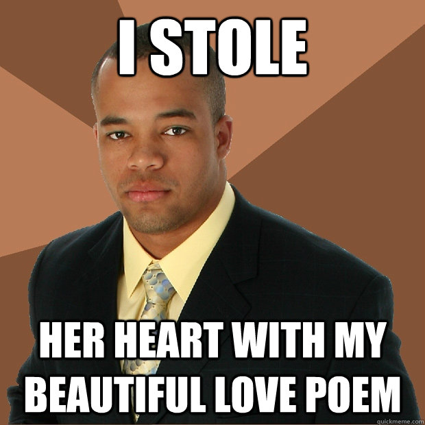 i stole her heart with my beautiful love poem - i stole her heart with my beautiful love poem  Successful Black Man