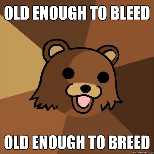 old enough to bleed old enough to breed - old enough to bleed old enough to breed  Pedobear