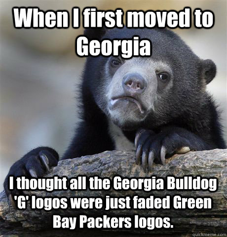 When I first moved to Georgia I thought all the Georgia Bulldog 'G' logos were just faded Green Bay Packers logos. - When I first moved to Georgia I thought all the Georgia Bulldog 'G' logos were just faded Green Bay Packers logos.  Confession Bear