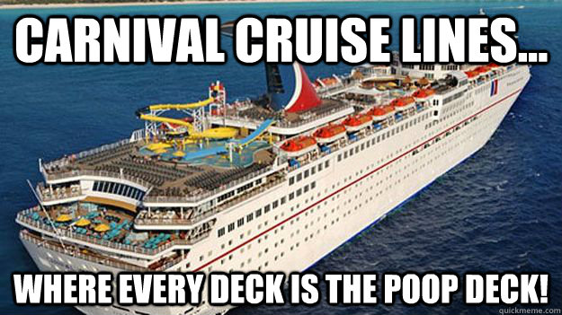 Carnival cruise lines... Where EVERY deck is the poop deck! - Carnival cruise lines... Where EVERY deck is the poop deck!  Poop Deck Carnival