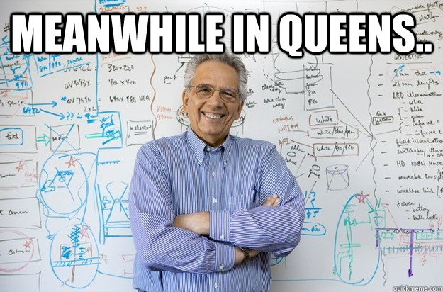 Meanwhile in queens..   Engineering Professor