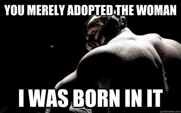 You merely adopted the woman I was born in it - You merely adopted the woman I was born in it  Back Muscle Bane