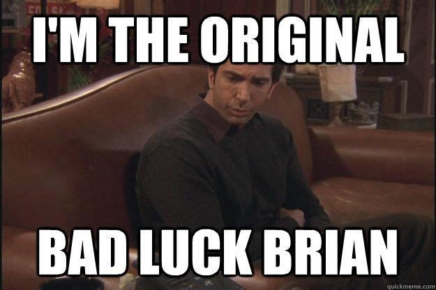 i'm the original bad luck brian