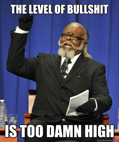 the level of bullshit is too damn high - the level of bullshit is too damn high  The Rent Is Too Damn High
