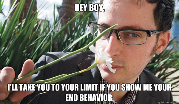 Hey Boy,  I'll take you to your limit if you show me your end behavior. - Hey Boy,  I'll take you to your limit if you show me your end behavior.  Seductive Nate Silver
