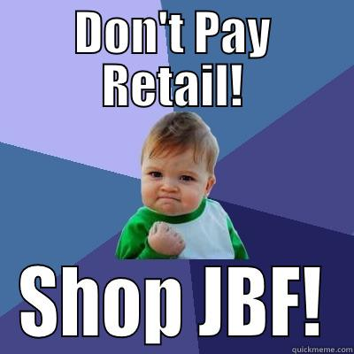 DON'T PAY RETAIL! SHOP JBF! Success Kid