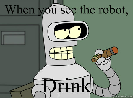 When you see the robot,  Drink
