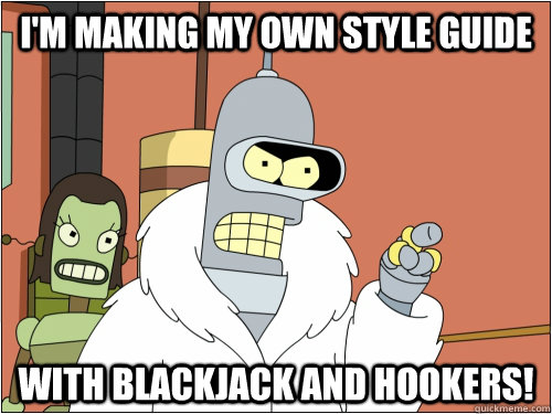 I'm making my own style guide With Blackjack and hookers! - I'm making my own style guide With Blackjack and hookers!  Blackjack Bender