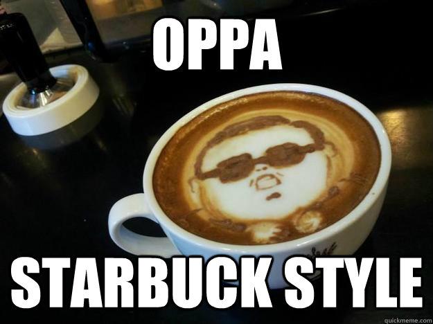 oppa starbuck style - oppa starbuck style  Gangam Style latt
