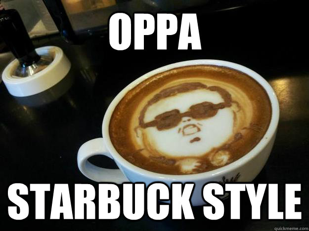 oppa starbuck style  Gangam Style latt