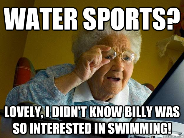 Water sports? Lovely, I didn't know billy was so interested in swimming!