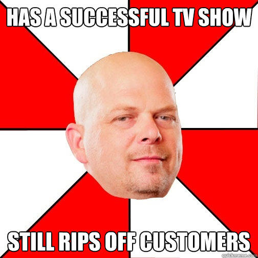 Has a successful tv show still rips off customers   Pawn Star