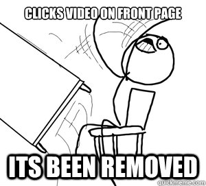 Clicks video on front page Its been removed - Clicks video on front page Its been removed  Angry desk flip