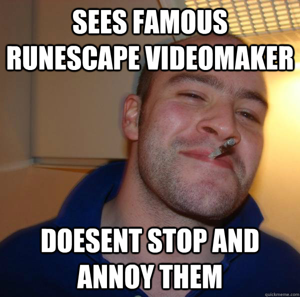 Sees famous runescape videomaker doesent stop and annoy them - Sees famous runescape videomaker doesent stop and annoy them  Misc