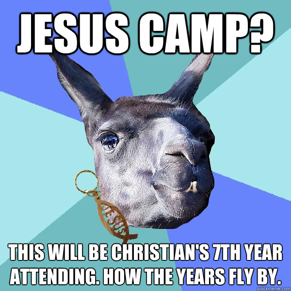Jesus Camp? This will be Christian's 7th year attending. how the years fly by.