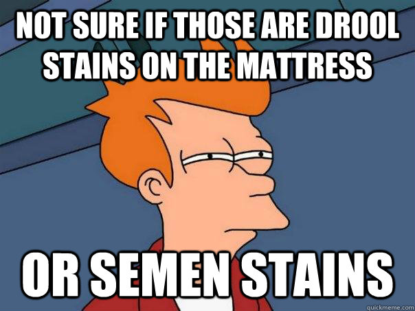 Not sure if those are drool stains on the mattress Or semen stains - Not sure if those are drool stains on the mattress Or semen stains  Futurama Fry