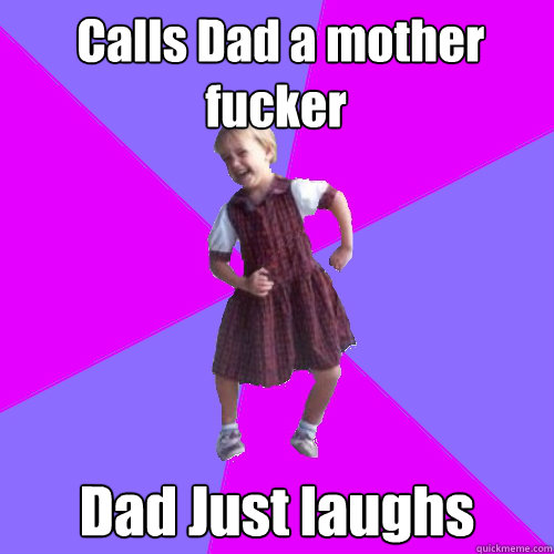 Calls Dad a mother fucker Dad Just laughs -  Calls Dad a mother fucker Dad Just laughs  Socially awesome kindergartener