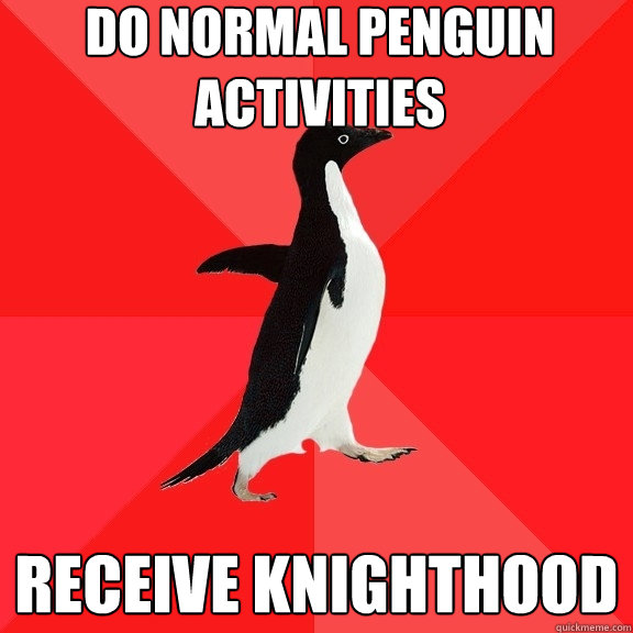 Do normal penguin activities Receive knighthood - Do normal penguin activities Receive knighthood  Socially Awesome Penguin