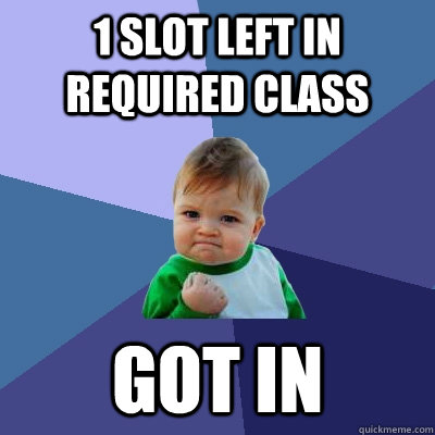 1 slot left in required class Got in - 1 slot left in required class Got in  Success Kid