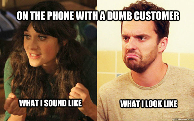 On the phone with a dumb customer what i sound like what i look like  New Girl with a Customer