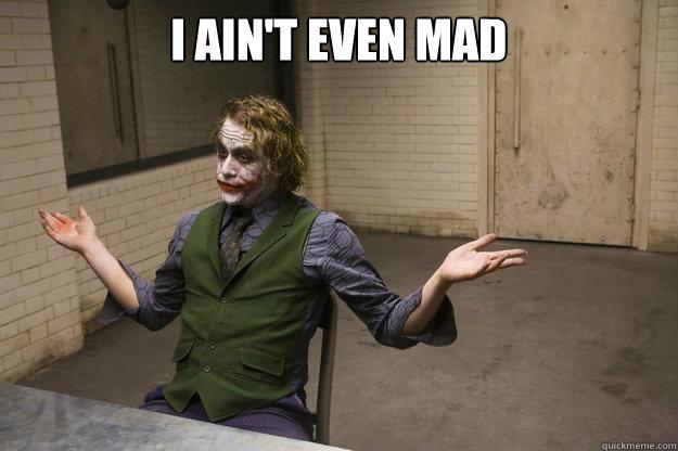 ain't even mad - Joker Aint Mad - quickmeme