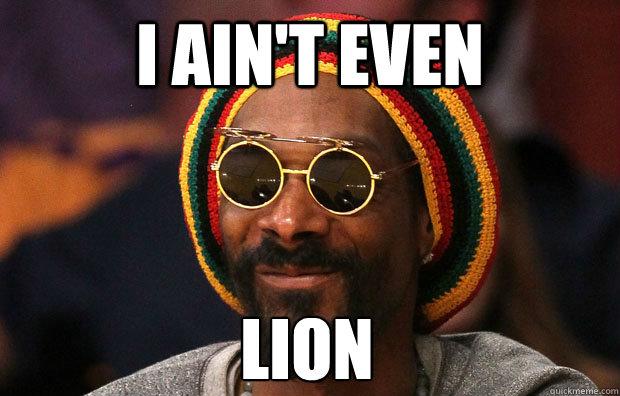 i ain't even Lion