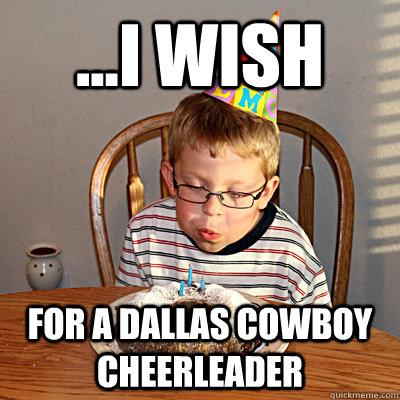 I Wish For A Dallas Cowboy Cheerleader Birthday Wish Chris