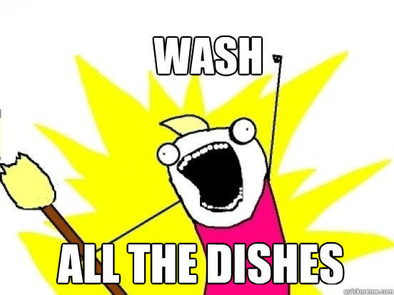 wash all the dishes - wash all the dishes  X All The Things