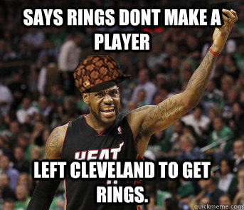 Says rings dont make a player Left cleveland to get rings.