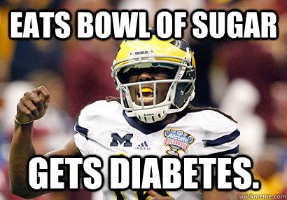 eats bowl of sugar gets diabetes.