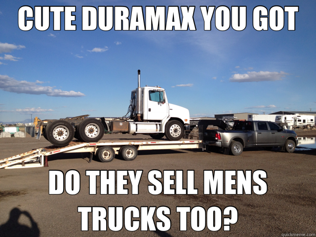 CUTE DURAMAX YOU GOT DO THEY SELL MENS TRUCKS TOO?  dodge