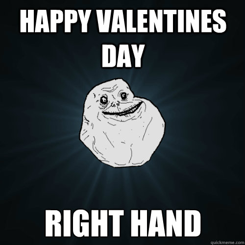 Happy valentines day right hand - Happy valentines day right hand  Forever Alone