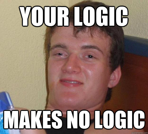 Your logic Makes no logic - Your logic Makes no logic  10 Guy