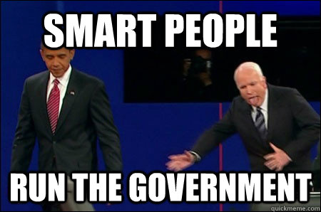 smart people run the government - smart people run the government  Politicians