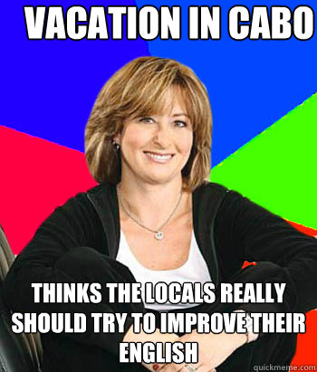 vacation in cabo thinks the locals really should try to improve their english  Sheltering Suburban Mom