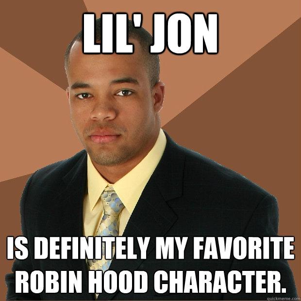 Lil Jon Is Definitely My Favorite Robin Hood Character