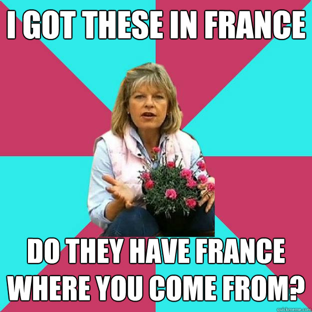 I GOT THESE IN FRANCE DO THEY HAVE FRANCE WHERE YOU COME FROM?