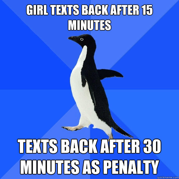 Girl texts back after 15 minutes texts back after 30 minutes as penalty - Girl texts back after 15 minutes texts back after 30 minutes as penalty  Socially Awkward Penguin