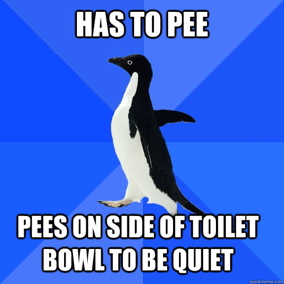 Has To Pee Pees on side of toilet bowl to be quiet   - Has To Pee Pees on side of toilet bowl to be quiet    Socially Awkward Penguin