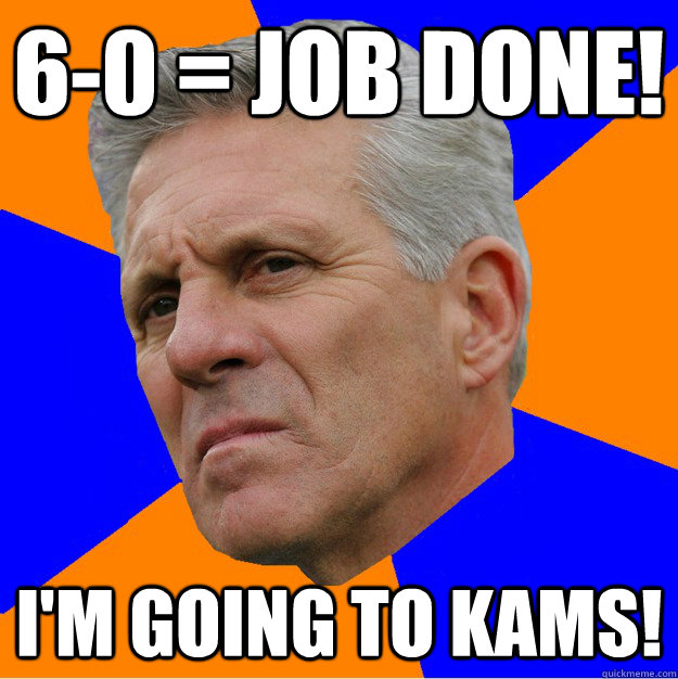 6-0 = job done! I'm going to Kams!