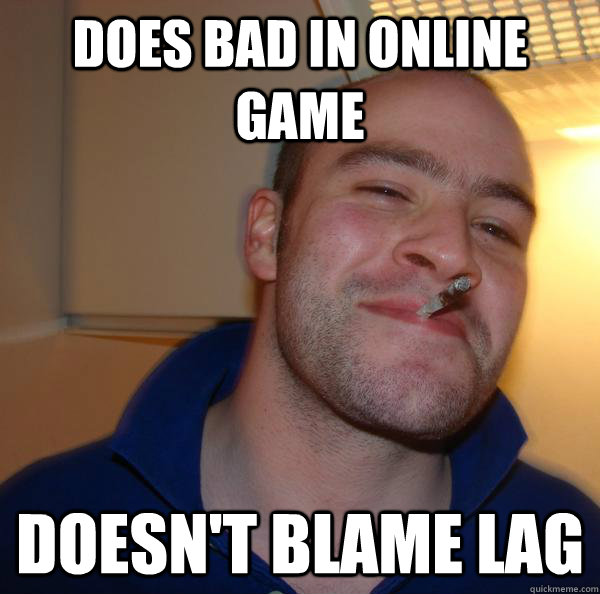 Does bad in online game doesn't blame lag - Does bad in online game doesn't blame lag  Misc