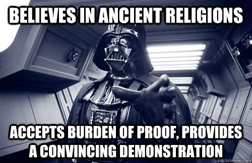Believes in ancient religions Accepts burden of proof, provides a convincing demonstration