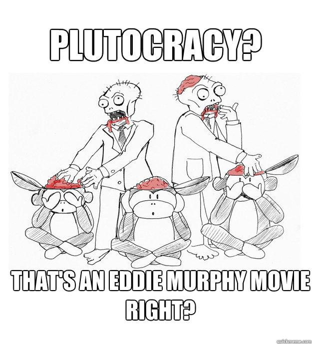 plutocracy? that's an eddie murphy movie right?