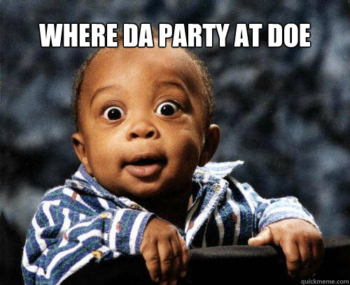 WHERE DA PARTY AT DOE - WHERE DA PARTY AT DOE  Happy birthday kenzie!!!