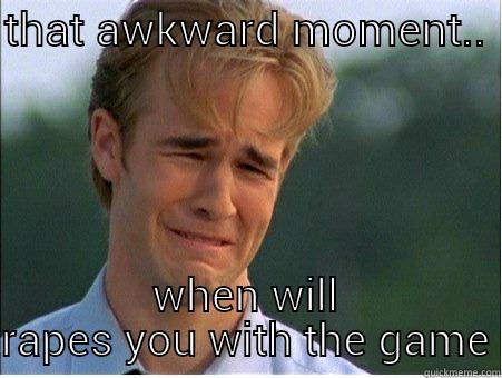 THAT AWKWARD MOMENT..  WHEN WILL RAPES YOU WITH THE GAME 1990s Problems