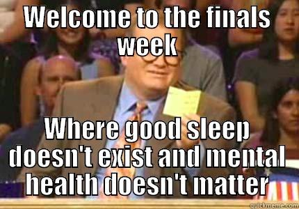 WELCOME TO THE FINALS WEEK WHERE GOOD SLEEP DOESN'T EXIST AND MENTAL HEALTH DOESN'T MATTER Whose Line