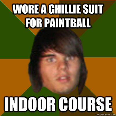Wore a ghillie suit for paintball Indoor course