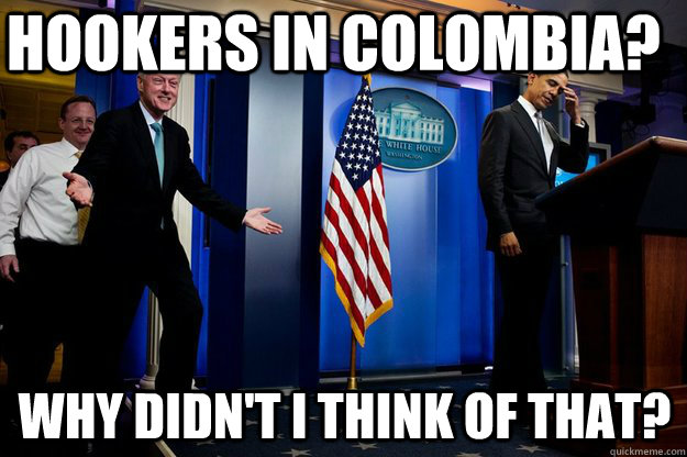 Hookers in Colombia? why didn't i think of that? - Hookers in Colombia? why didn't i think of that?  Misc