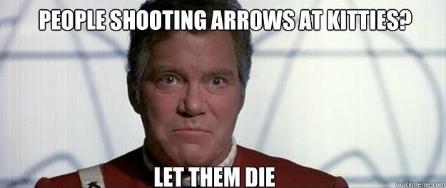 people shooting arrows at kitties? LET THEM DIE - people shooting arrows at kitties? LET THEM DIE  Let Them Die